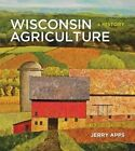 Wisconsin Agriculture: A History by Mr Jerry Apps, Jerold W Apps (Hardback, 2015)