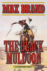 The Black Muldoon: A Western Trio by Max Brand (Paperback, 2016)
