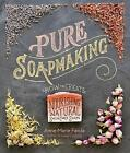 Pure Soapmaking by Anne-Marie Faiola (Book, 2016)