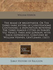 The Beame of Brightnesse. or the Three Faire Sisters of Christendome Containing: A Disputation Betweene the Three Famous Citties in Europe. Viz. Venice, Paris and London, with Their Differences. Composed by William Venner, Gentleman. (1611) by William Fennor (Paperback / softback, 2010)