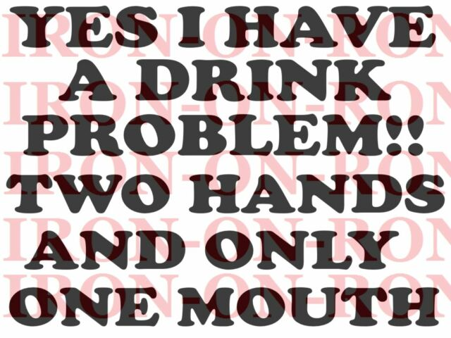 FUNNY DRINK QUOTE A4 IRON ON TRANSFER A4 DESIGN HUMOUR 11X8 TRANSFER DESIGN A4