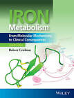Iron Metabolism: From Molecular Mechanisms to Clinical Consequences by Robert Crichton (Hardback, 2016)