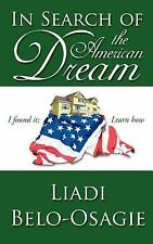 In Search of the American Dream : I found it; Learn How by Liadi Belo-Osagie...