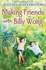 Making Friends with Billy Wong by Augusta Scattergood (Hardback, 2016)