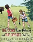 Cows Came Running and The Horses DID Too 9781456731076 by Shelly Simoneau
