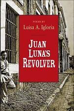 Juan Luna's Revolver (ND Ernest Sandeen Prize Poetry)