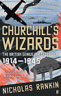 Churchill's Wizards: The British Genius for Deception, 1914-1945 by Nicholas Rankin (Paperback, 2009)