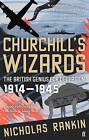 Churchill's Wizards: The British Genius for Deception, 1914-1945 by Nicholas Rankin (Paperback, 2009)