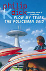 Flow My Tears, the Policeman Said by Philip K. Dick (Paperback, 1996)