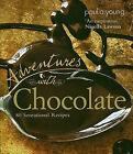 Adventures with Chocolate: 80 Sensational Recipes by Paul A Young (Hardback)