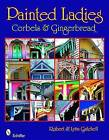 Painted Ladies: Corbels and Gingerbread by Robert Gatchell, Lynn Gatchell (Paperback, 2008)