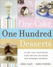 One Cake, One Hundred Desserts: Learn One Foolproof Cake Recipe and...  (ExLib)