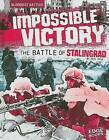 Impossible Victory: The Battle of Stalingrad by Eric Fein (Hardback, 2008)