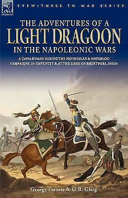 Adventures of a Light Dragoon in the Napoleonic Wars - a Cavalryman During th...