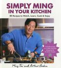 Simply Ming in Your Kitchen: 80 Recipes to Watch, Learn, Cook & Enjoy by Ming Tsai, Arthur Boehm (Hardback, 2012)