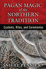 Pagan Magic of the Northern Tradition: Customs, Rites, and Ceremonies by Nigel Pennick (Paperback, 2015)