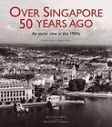 Over Singapore 50 Years Ago: An Aerial View in the 1950s by Professor Brenda Yeoh, Theresa Wong (Hardback, 2016)