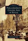 Philadelphia's Golden Age of Retail by Thomas H Keels, Lawrence M Arrigale (Paperback / softback, 2012)