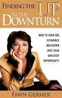 Finding the Up in the Downturn by Fawn P Germer (Paperback / softback, 2009)