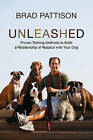 Unleashed: Proven Training Methods to Build a Relationship of Respect with Your Dog by Brad Pattison (Paperback, 2012)