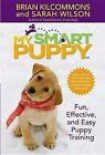 My Smart Puppy: Fun, Effective, and Easy Puppy Training by Brian Kilcommons, Dr Sarah Wilson (Mixed media product)