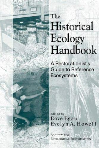 The Historical Ecology Handbook: A Restorationist's Guide To Reference Ecosystem