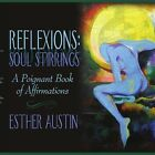 Reflexions Soul Stirrings a Poignant Book of Affirmations 9781434312129