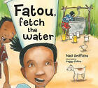Fatou Fetch the Water by Neil Griffiths (Paperback, 2010)