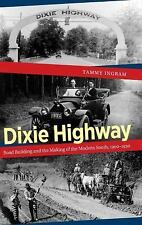 Dixie Highway : Road Building and the Making of the Modern South, 1900-1930...