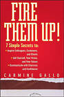Fire Them Up!: 7 Simple Secrets to: Inspire Colleagues, Customers, and Clients; Sell Yourself, Your Vision, and Your Values; Communicate with Charisma and Confidence by Carmine Gallo (Hardback, 2007)