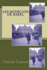 Gaston Leroux (fiction-Policier-mystere): Les Mohicans de Babel by Gaston...