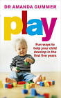 Play: Fun ways to help your child develop in the first five years by Dr. Amanda Gummer (Paperback, 2015)