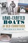 Hand-Crafted Boats of Old Currituck: Fishing & Boating on the Carolina Coast by Travis Morris (Paperback / softback, 2014)