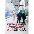 La Dispensa de Ilegales Es: Anarquia O Justicia by Hugo Aguilera (Hardback, 2013)