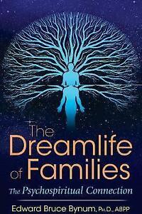 The Dreamlife of Families: The Psychospiritual Connection by Edward Bruce...