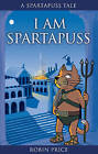 I am Spartapuss: Spartapuss Tales by Robin Price (Paperback, 2005)