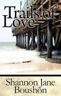 Trails of Love by Shannon Jane Boushon 9781456037284