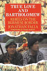 True Love and Bartholomew: Rebels on the Burmese Border by Jonathan Falla (Paperback, 2006)