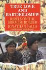 True Love and Bartholomew: Rebels on the Burmese Border by Jonathan Falla (Paperback, 2006)