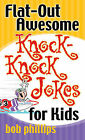 Flat-Out Awesome Knock-Knock Jokes for Kids by Bob Phillips (Paperback, 2008)