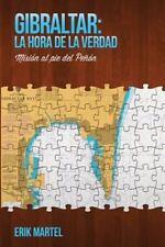 Gibraltar: la Hora de la Verdad : Misi�n Al Pie Del Pe�on by �rik Martel...