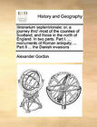 Itinerarium Septentrionale: Or, a Journey Thro' Most of the Counties of Scotland, and Those in the North of England. in Two Parts. Part I. ... Monuments of Roman Antiquity, ... Part II ... the Danish Invasions by Alexander Gordon (Paperback / softback, 2010)