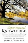 Supernatural Knowledge by James P Chapman (Paperback / softback, 2009)
