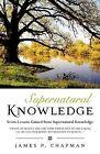 Supernatural Knowledge by James P Chapman (Paperback / softback, 2009)