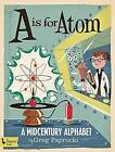A Is for Atom: A Midcentury Alphabet by Greg Paprocki (Board book, 2016)