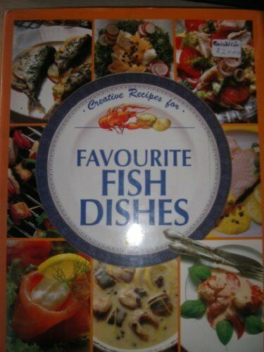 CREATIVE RECIPES FOR FAVOURITE FISH DISHES By annette wolter