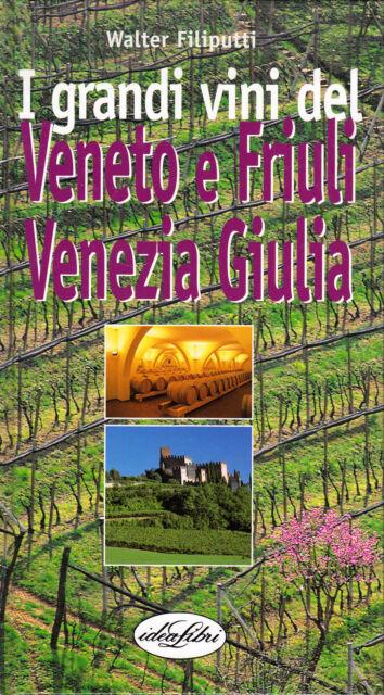 Walter Filiputti, I GRANDI VINI DEL VENETO E FRIULI VENEZIA GIULIA - 2000