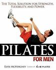 Pilates for Men: The Total Solution for Strength, Flexibility and Power by E. McNergney, Andrew Flach (Paperback, 2005)