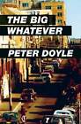 The Big Whatever by Peter Doyle (Paperback, 2015)