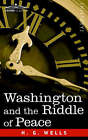 Washington and the Riddle of Peace by H G Wells (Paperback / softback, 2006)